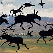 Tuva, Among the Spirits: Sound, Music, and Nature in Sahka and Tuva by Various Artists