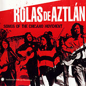 Play & Download Rolas de Aztlán: Songs of the Chicano Movement by Various Artists | Napster