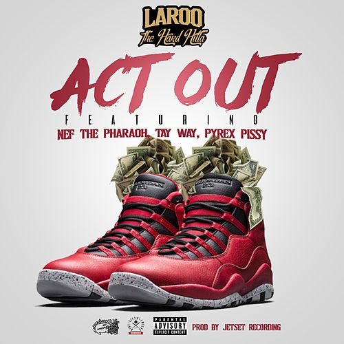 Act Out (feat. Nef The Pharaoh, Pyrex Pissy & Tay Way) - Single by Laroo