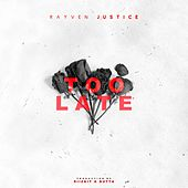 Too Late - Single by Rayven Justice