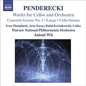 Play & Download PENDERECKI, K.: Concerto Grosso No. 1 for 3 Cellos / Largo / Sonata for Cello and Orchestra (Monighetti, Noras, Kwiatkowski, Wit) by Various Artists | Napster