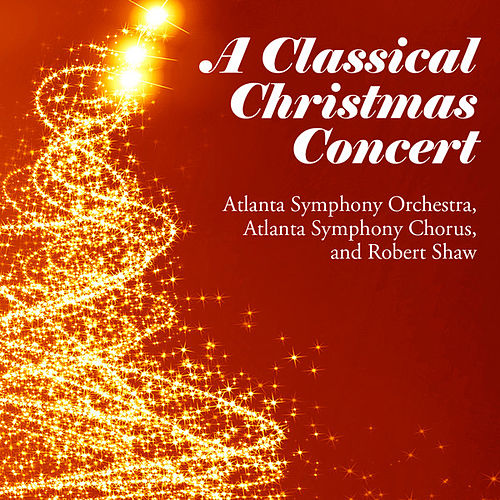 Play & Download A Classical Christmas Concert by Atlanta Symphony Orchestra | Napster