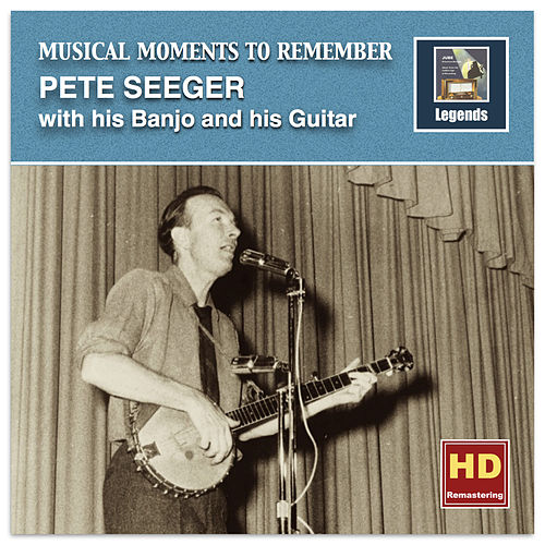 Play & Download Musical Moments to Remember: Pete Seeger (Remastered 2016) by Pete Seeger | Napster