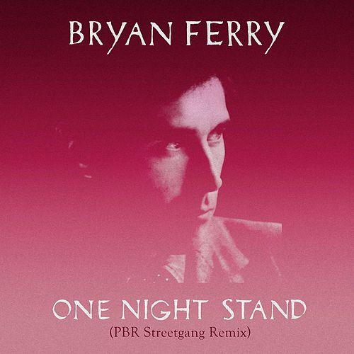 Play & Download One Night Stand (PBR Streetgang Remix) by Bryan Ferry | Napster
