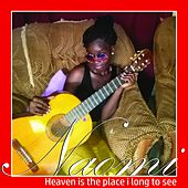 Play & Download Heaven Is the Place I Long to See by Naomi | Napster