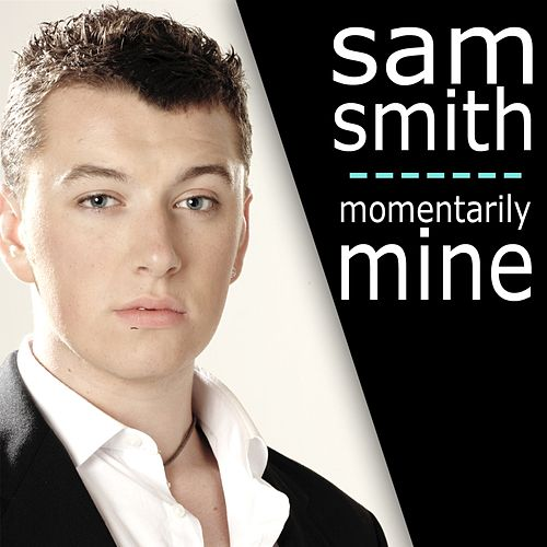 Momentarily Mine von Sam Smith