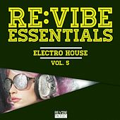 Re:Vibe Essentials - Electro House, Vol. 5 by Various Artists