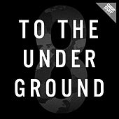 Play & Download To the Underground, Vol. 8 by Various Artists | Napster