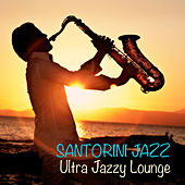 Play & Download Santorini Jazz: Ultra Jazzy Lounge by Various Artists | Napster