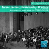 Play & Download Brown - Haendel - Mendelssohn - Stravinski, Concert du 16/07/1956, Orchestre National, Marcel Mirouze (dir), J. Fournier (violon) by Various Artists | Napster