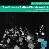 Beethoven - Satie - Chostakovitch, Concert du 06/01/1955, Orchestre National, I. Markevitch (dir) by Orchestre national de la RTF and Igor Markevitch