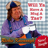 Play & Download Will Ya Have a Mug a Tae ? by Richie Kavanagh | Napster