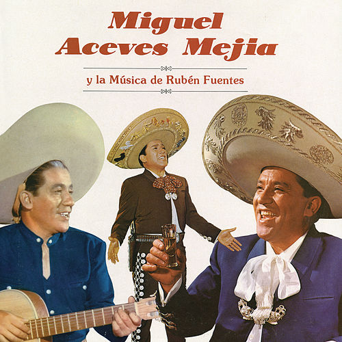 Play & Download Miguel Aceves Mejía y la Música de Rubén Fuentes by Miguel Aceves Mejia | Napster