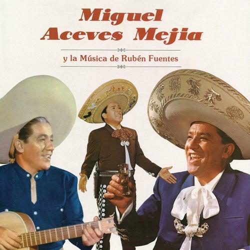 Miguel Aceves Mejía y la Música de Rubén Fuentes by Miguel Aceves Mejia