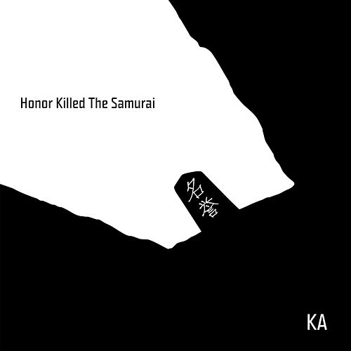 Honor Killed the Samurai by KA