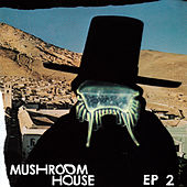 Play & Download Mushroom House EP2 by Various Artists | Napster
