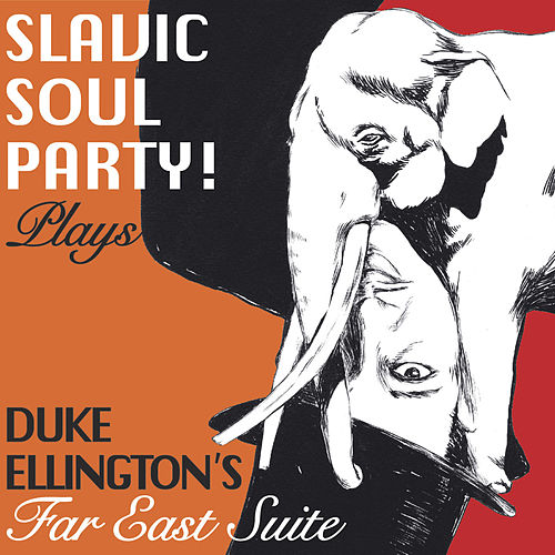 plays Duke Ellington's Far East Suite by Slavic Soul Party!