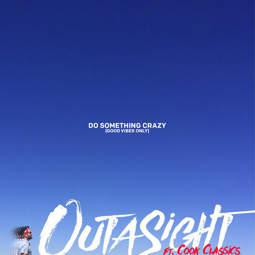 Play & Download Do Something Crazy by Outasight | Napster