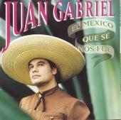El Mexico Que Se Nos Fue by Juan Gabriel