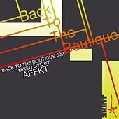 Play & Download Back to the Boutique 002 (Mixed Live by AFFKT) by Various Artists | Napster