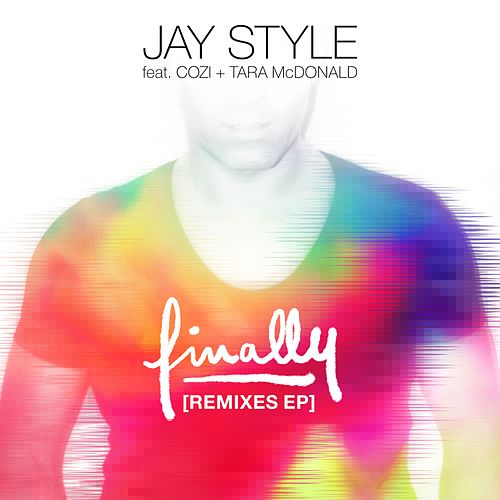Finally (feat. Cozi & Tara McDonald) (Remixes) by Jay Style