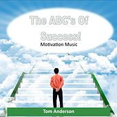 The Abc's of Success (Motivation Music) by Tom Anderson