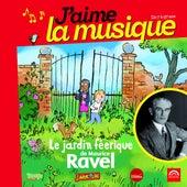 Play & Download J'aime la musique: Le jardin féerique de Maurice Ravel (de 7 à 97 ans) by Various Artists | Napster