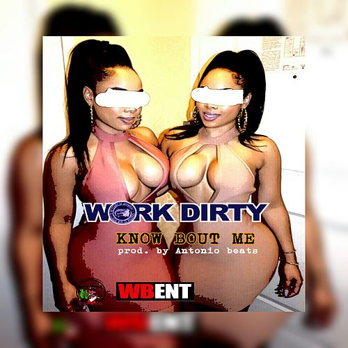 Know Bout Me (feat. T One) - Single by Work Dirty