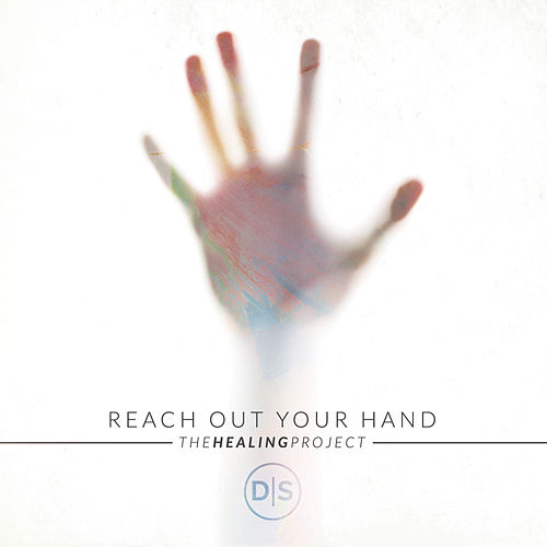 Play & Download Reach Out Your Hand (The Healing Project) by Dustin Smith | Napster