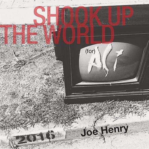 Shook up the World by Joe Henry