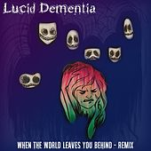 Play & Download When the World Leaves You Behind (Remix) by Lucid Dementia | Napster