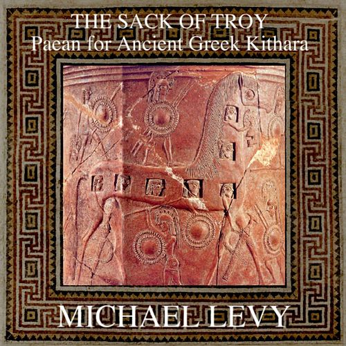 Play & Download The Sack of Troy: Paean for Ancient Greek Kithara by Michael Levy | Napster