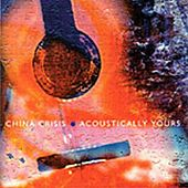 Play & Download Acoustically Yours by China Crisis | Napster
