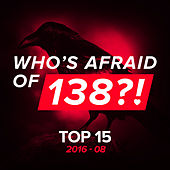 Play & Download Who's Afraid Of 138?! Top 15 - 2016-08 by Various Artists | Napster
