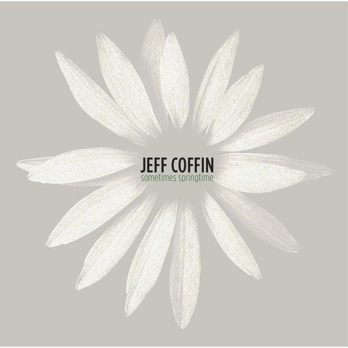 Sometimes Springtime by Jeff Coffin