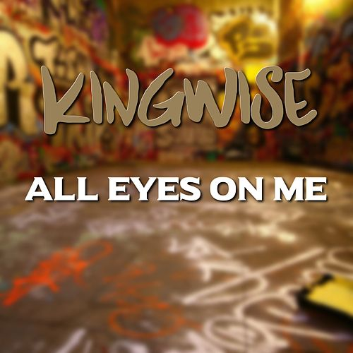 All Eyes on Me by King Wise
