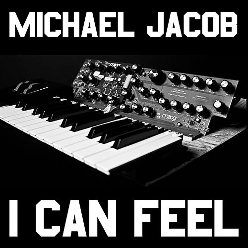 I Can Feel by Michael Jacob