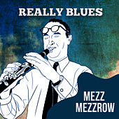 Play & Download Really Blues by Mezz Mezzrow   Napster