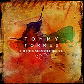 Play & Download Lo Que Siento Por Ti by Tommy Torres | Napster