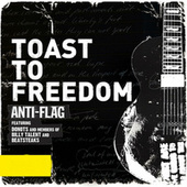 Play & Download Toast to Freedom (feat. Donots, Ian D'Sa & Bernd Beatsteaks) [Radio Version] by Anti-Flag | Napster