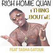 Play & Download 1 Thing Bout Me (feat. Tasha Catour) by Rich Homie Quan | Napster