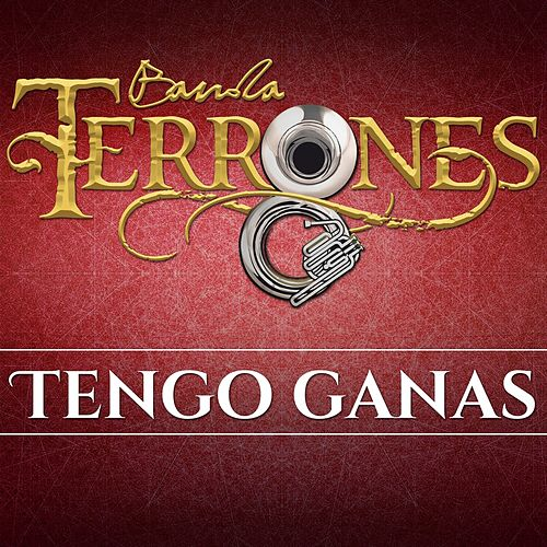 Play & Download Tengo Ganas by Banda Terrones | Napster