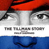 The Tillman Story (Original Motion Picture Score) by Philip Sheppard