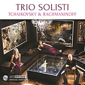 Play & Download Tchaikovsky & Rachmaninoff by Trio Solisti | Napster