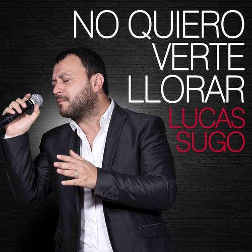 No Quiero Verte Llorar de Lucas Sugo