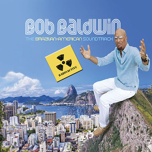 Play & Download The Brazilian-American Soundtrack (Radioactive!) by Bob Baldwin | Napster