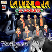 Play & Download Lo Pagaras by La Luz Roja De San Marcos | Napster