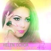 Para Que Quieres Volver by Helen Ochoa