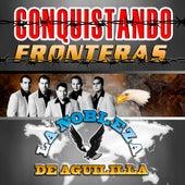 Play & Download Conquistando Fronteras by La Nobleza De Aguililla | Napster