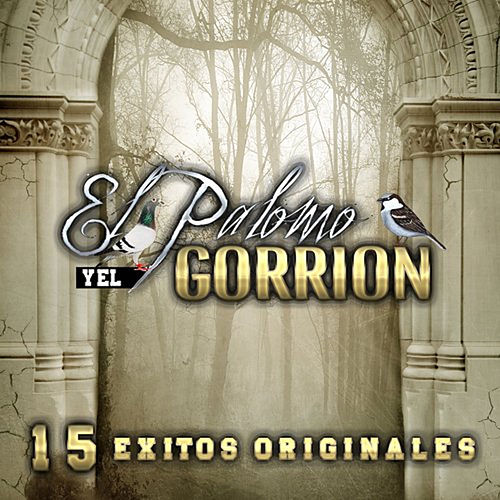 Play & Download 15 Exitos Originales by El Palomo Y El Gorrion | Napster
